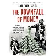 The Downfall of Money Germany's Hyperinflation and the Destruction of the Middle Class by Taylor, Frederick, 9781620402375