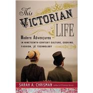 This Victorian Life by Chrisman, Sarah A., 9781634502375