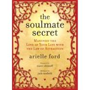 The Soulmate Secret: Manifest the Love of Your Life With the Law of Attraction by Ford, Arielle, 9780061692376