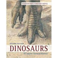 Dinosaurs: A Concise Natural History by David E. Fastovsky , David B. Weishampel , Illustrated by John Sibbick, 9780521282376