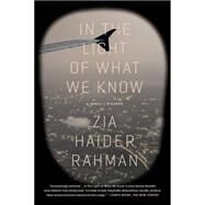 In the Light of What We Know A Novel by Rahman, Zia Haider, 9781250062376