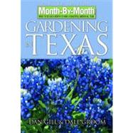 Month by Month Gardening in Texas : What to Do Each Month to Have a Beautiful Garden All Year by Gill, Dan, 9781591862376