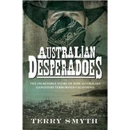 Australian Desperadoes by Smyth, Terry, 9780143782377