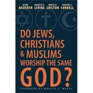 Do Jews, Christians, and Muslims Worship the Same God? by Neusner, Jacob, 9781426752377