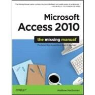 Access 2010: The Missing Manual by MacDonald, Matthew, 9781449382377