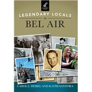 Legendary Locals of Bel Air by Deibel, Carol L.; Santora, Kathi, 9781467102377