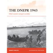 The Dnepr 1943 Hitler's eastern rampart crumbles by Forczyk, Robert; Noon, Steve, 9781472812377