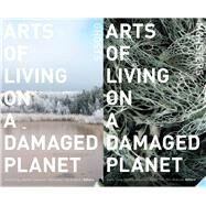 Arts of Living on a Damaged Planet by Tsing, Anna; Swanson, Heather; Gan, Elaine; Bubandt, Nils, 9781517902377