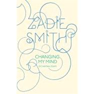 Changing My Mind Occasional Essays by Smith, Zadie, 9781594202377