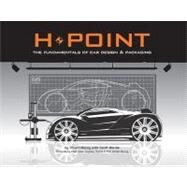 H-Point : The Fundamentals of Car Design and Packaging by Macey, Stuart, 9781933492377