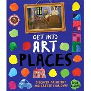 Get Into Art Places Discover Great Art And Create Your Own! by Brooks, Susie, 9780753472378