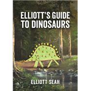 Elliott's Guide to Dinosaurs by Seah, Elliott, 9781771642378