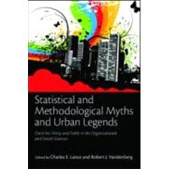 Statistical and Methodological Myths and Urban Legends: Doctrine, Verity and Fable in Organizational and Social Sciences by Lance; Charles E., 9780805862379