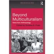 Beyond Multiculturalism: Views from Anthropology by Prato,Giuliana B., 9781138262379