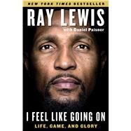 I Feel Like Going On Life, Game, and Glory by Lewis, Ray; Paisner, Daniel, 9781501112379