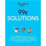 99 Cent Solutions: More Than 1,300 Smart Uses for Everyday Stuff Including Clothespins to Keep Hems in Place as You Sew, Scrubbing Away Crayon Marks with Shaving Cream, by Reader's Digest, 9781621452379