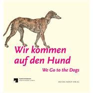 Wir Kommen Auf Den Hund / We Go to the Dogs by Dorn, Lydia Rosia; Altcappenberg, Hein-th. Schulze, 9783731902379