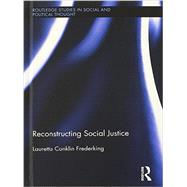 Reconstructing Social Justice by Frederking; Lauretta Conklin, 9780415832380