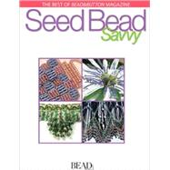 Seed Bead Savvy by Compiled by Editors of Bead&Button Magazine, 9780871162380