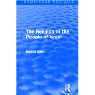 The Religion of the People of Israel (Routledge Revivals) by Kittel; Rudolf, 9781138912380