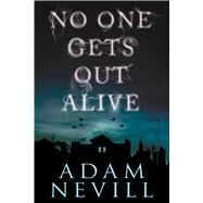 No One Gets Out Alive A Novel by Nevill, Adam, 9781250092380