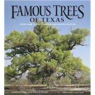 Famous Trees of Texas: Texas A&M Forest Service Centennial Edition by Riley, Gretchen; Smith, Peter D.; Foresythe-Sword, Stephanie (CON), 9781623492380