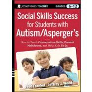 Social Skills Success for Students with Autism/Asperger's : How to Teach Conversation Skills, Prevent Meltdowns, and Help Kids Fit In
