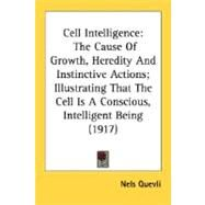 Cell Intelligence : The Cause of Growth, Heredity and Instinctive Actions; Illustrating That the Cell Is A Conscious, Intelligent Being (1917) by Quevli, Nels, 9780548642382