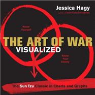 The Art of War Visualized: The Sun Tzu Classic in Charts and Graphs by Hagy, Jessica, 9780761182382