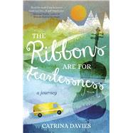 The Ribbons Are for Fearlessness by Davies, Catrina, 9781634502382