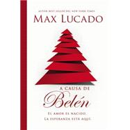 A causa de Belén / Because of Bethlehem by Lucado, Max, 9780718082383