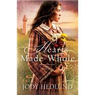 Hearts Made Whole by Hedlund, Jody, 9780764212383