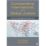 Comparative, International, and Global Justice by Banks, Cyndi; Baker, James, 9781483332383