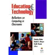 Education and Technology : Reflections on Computing in Classrooms by Fisher, Charles; Dwyer, David C.; Yocam, Keith, 9780787902384