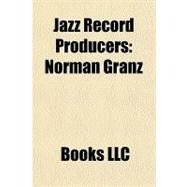 Jazz Record Producers : Norman Granz by , 9781156242384