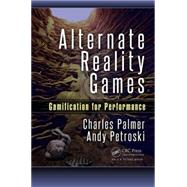 Alternate Reality Games: Gamification for Performance by Palmer; Charles, 9781498722384