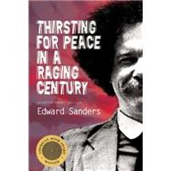 Thirsting for Peace in a Raging Century : Selected Poems 1961-1985 by Sanders, Edward, 9781566892384