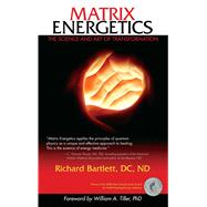 Matrix Energetics The Science and Art of Transformation by Bartlett, Richard, 9781582702384