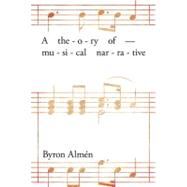 A Theory of Musical Narrative by Almen, Byron, 9780253352385