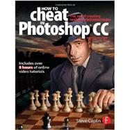 How To Cheat In Photoshop CC: The art of creating realistic photomontages by Caplin; Steve, 9780415712385