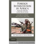 Foreign Intervention in Africa: From the Cold War to the War on Terror by Elizabeth Schmidt, 9780521882385