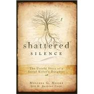 Shattered Silence : The Untold Story of a Serial Killer's Daughter