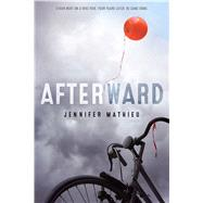Afterward A Novel by Mathieu, Jennifer, 9781626722385