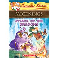 Attack of the Dragons (Geronimo Stilton Micekings #1) by Stilton, Geronimo, 9780545872386