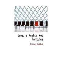 Love, a Reality Not Romance by Geldart, Thomas, 9780554922386