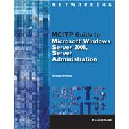 MCITP Guide to Microsoft Windows Server 2008, Server Administration, Exam #70-646 by Palmer, Michael, 9781423902386