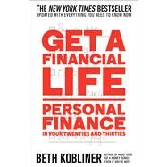 Get a Financial Life Personal Finance in Your Twenties and Thirties by Kobliner, Beth, 9781476782386