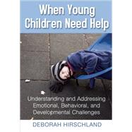 When Young Children Need Help: Understanding and Addressing Emotional, Behavorial, and Developmental Challenges by Hirschland, Deborah, 9781605542386