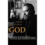 An Inner Step Toward God: Writings and Teachings on Prayer by Father Alexander Men by Men, Alexander; French, April; Belyaeva, Christa, 9781612612386