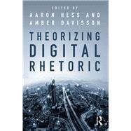 Theorizing Digital Rhetoric by Hess; Aaron, 9781138702387